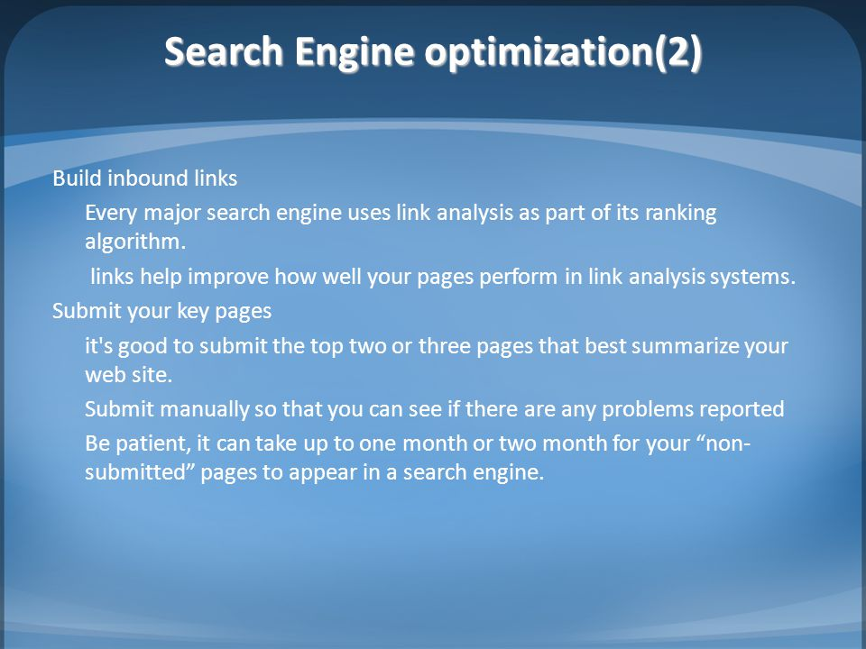 Search Engine optimization(2) Build inbound links Every major search engine uses link analysis as part of its ranking algorithm.