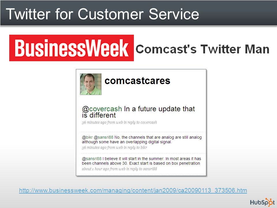 Twitter for Customer Service http://www.businessweek.com/managing/content/jan2009/ca20090113_373506.htm