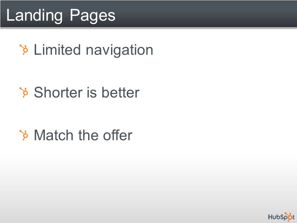 Landing Pages Limited navigation Shorter is better Match the offer