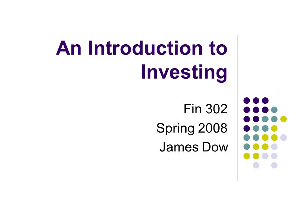 2/11/08 An Introduction to Investing Professor Dow, FIN 302 2 Overview 1.