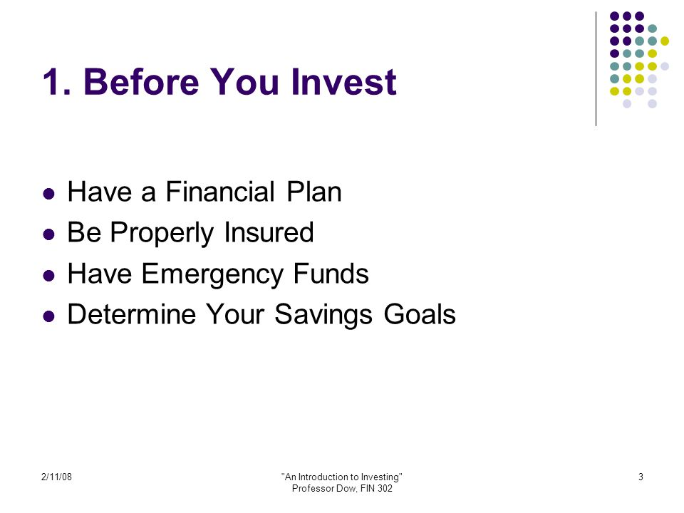 2/11/08 An Introduction to Investing Professor Dow, FIN 302 4 What Are Your Savings Goals.