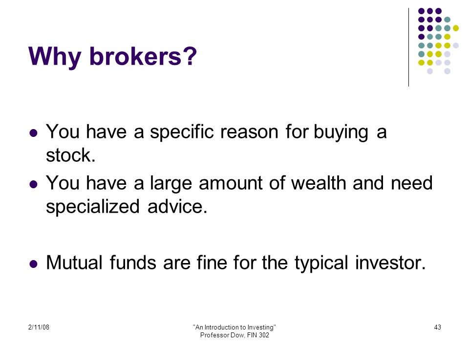 2/11/08 An Introduction to Investing Professor Dow, FIN 302 43 Why brokers.