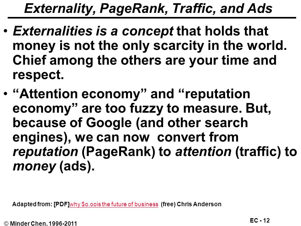 EC - 12 © Minder Chen, 1996-2011 Externality, PageRank, Traffic, and Ads Externalities is a concept that holds that money is not the only scarcity in the world.