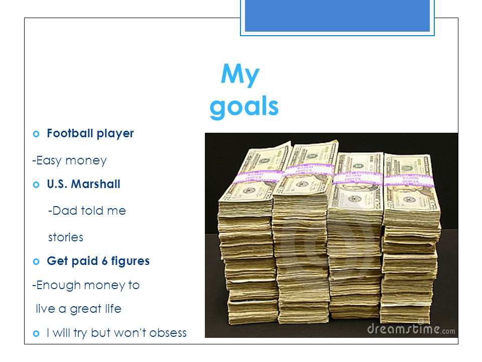 My goals  Football player -Easy money  U.S.
