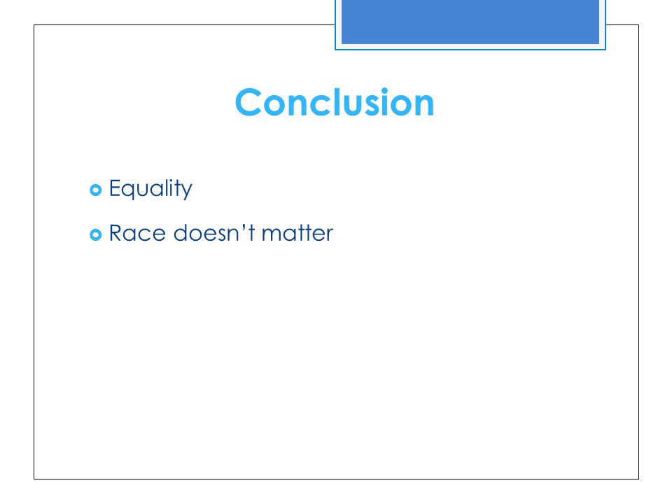 Conclusion  Equality  Race doesn't matter
