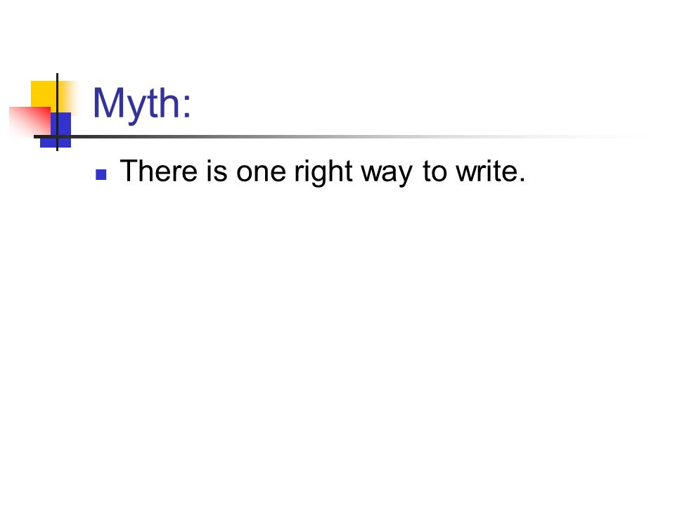 Myth: There is one right way to write.