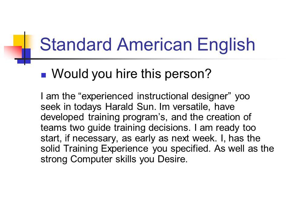 "Standard American English I am the ""experienced instructional designer"" yoo seek in todays Harald Sun. Im versatile, have developed training program's"