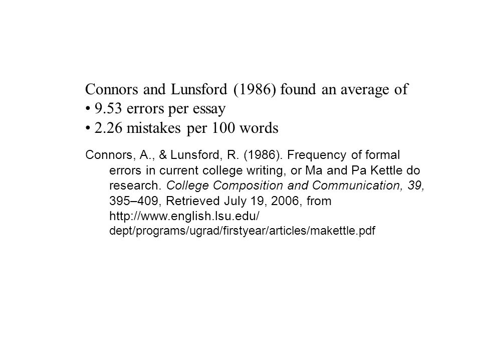 Connors and Lunsford (1986) found an average of 9.53 errors per essay 2.26 mistakes per 100 words Connors, A., & Lunsford, R. (1986). Frequency of for