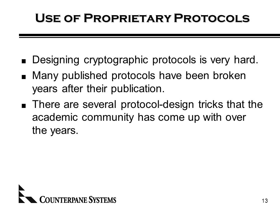 13 Use of Proprietary Protocols Designing cryptographic protocols is very hard.