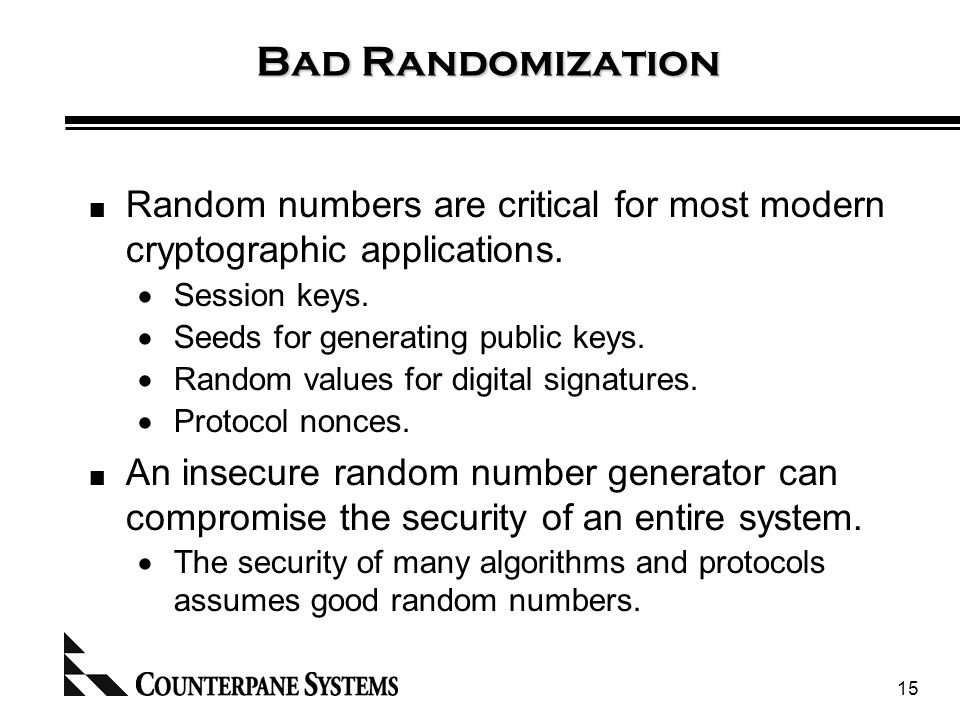 15 Bad Randomization Random numbers are critical for most modern cryptographic applications.