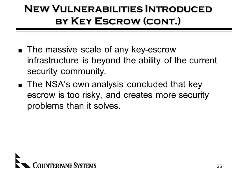 25 New Vulnerabilities Introduced by Key Escrow (cont.) The massive scale of any key-escrow infrastructure is beyond the ability of the current security community.