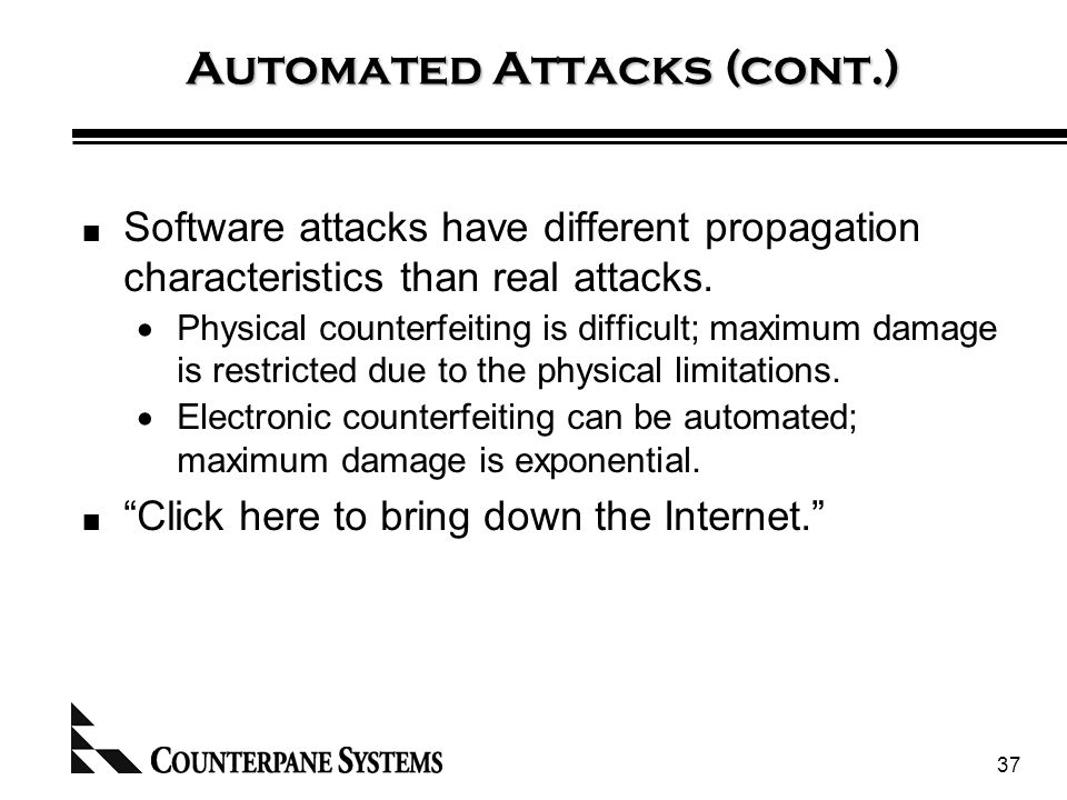 37 Automated Attacks (cont.) Software attacks have different propagation characteristics than real attacks.