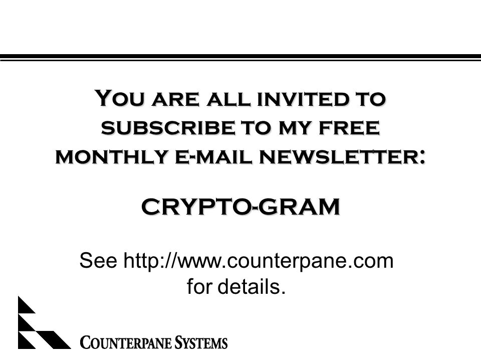 You are all invited to subscribe to my free monthly e-mail newsletter: CRYPTO-GRAM See http://www.counterpane.com for details.