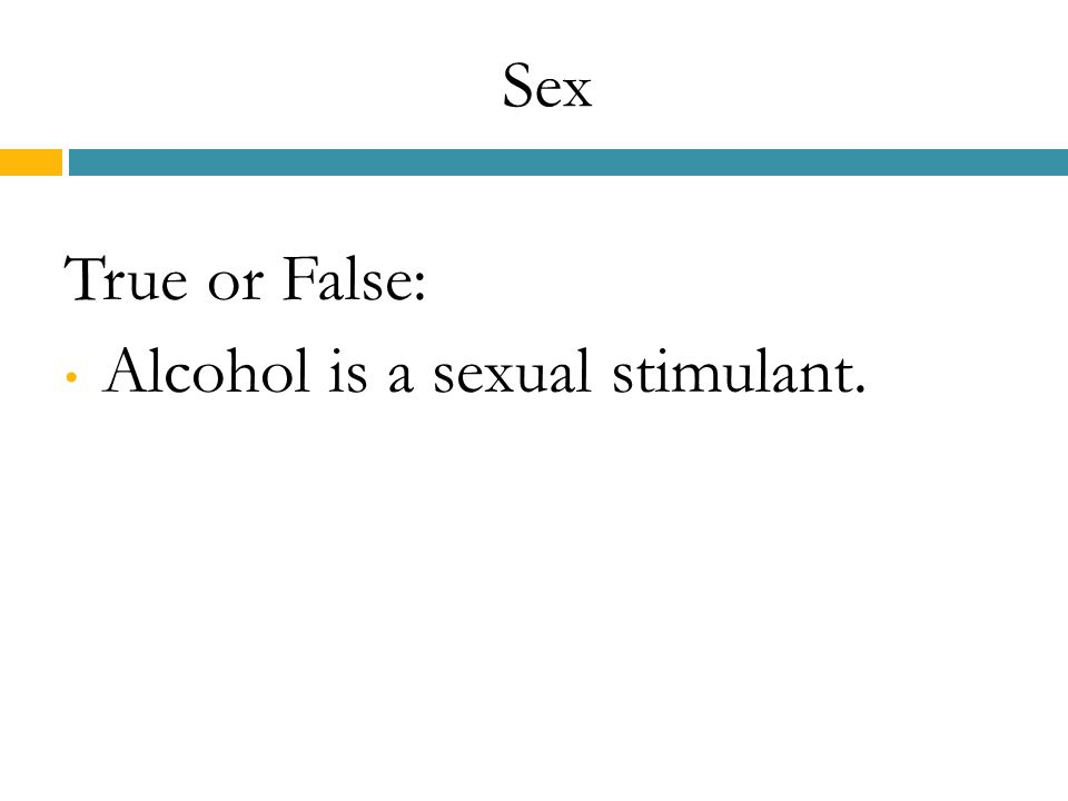 Sex True or False: Alcohol is a sexual stimulant.