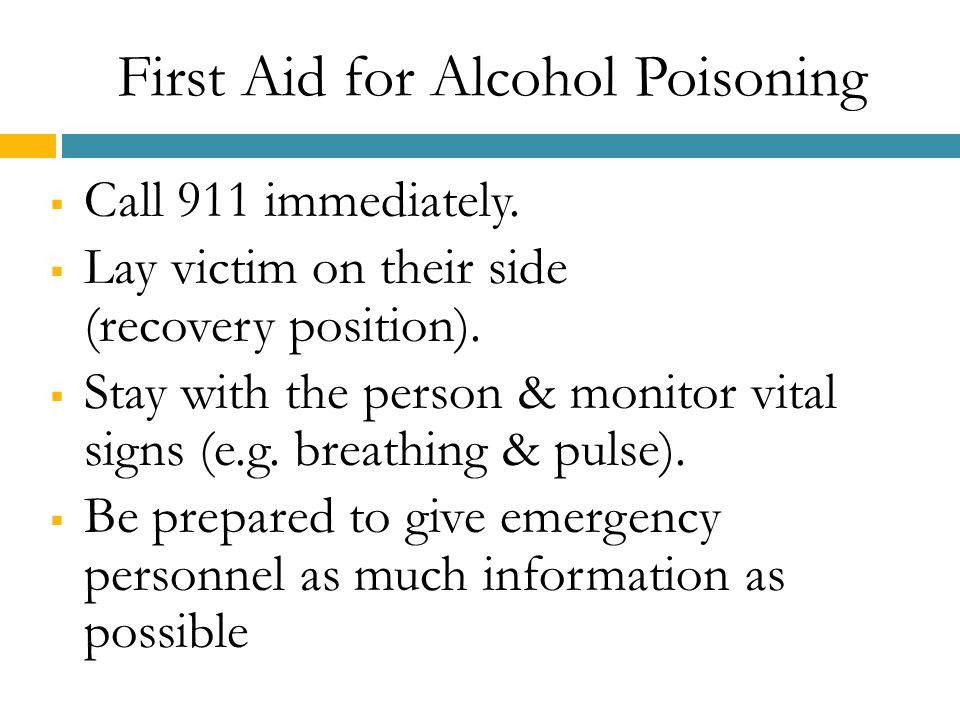 First Aid for Alcohol Poisoning  Call 911 immediately.