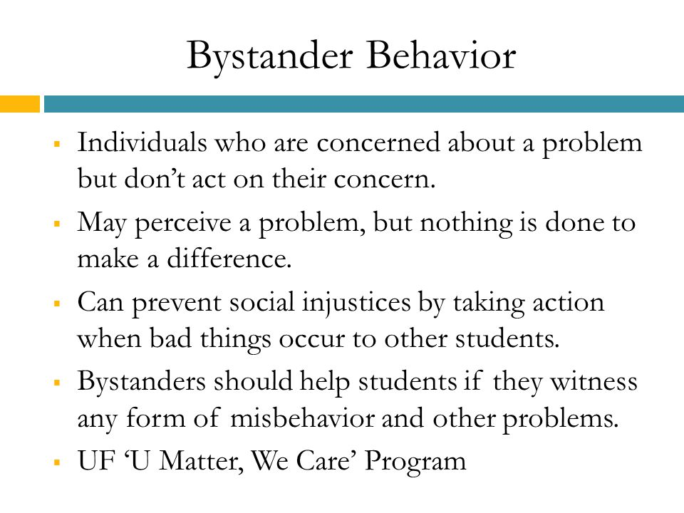 Bystander Behavior  Individuals who are concerned about a problem but don't act on their concern.