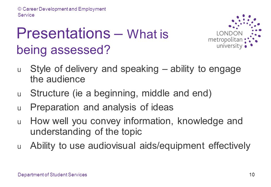 © Career Development and Employment Service Department of Student Services10 Presentations – What is being assessed.