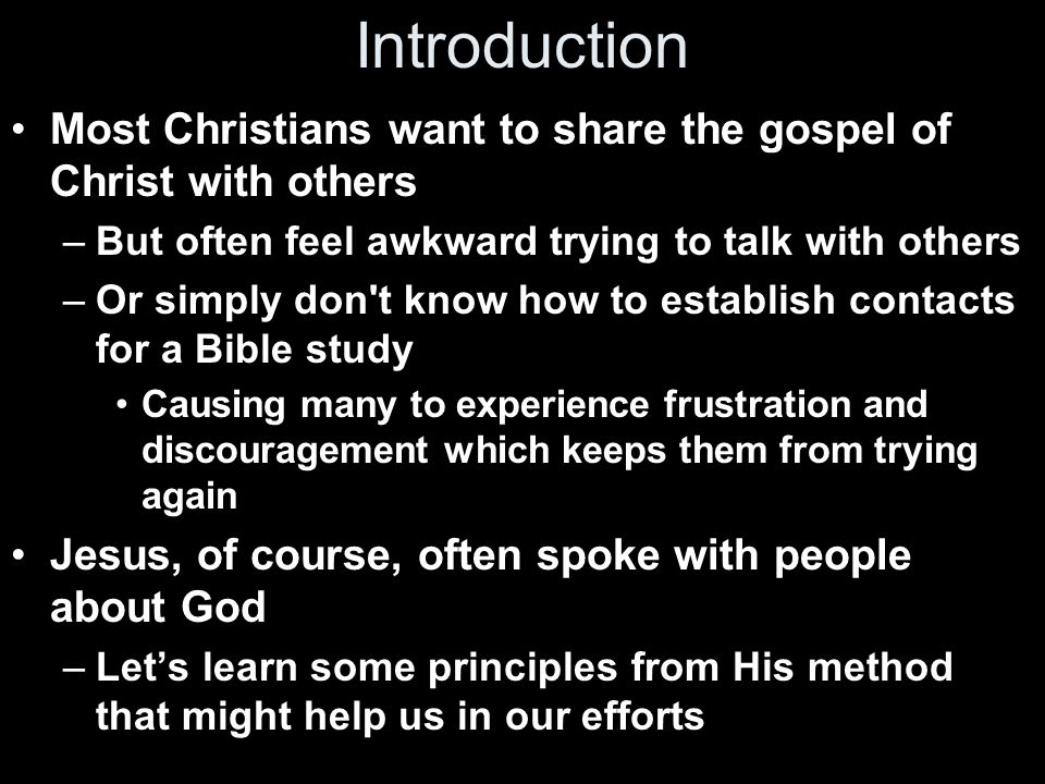 Introduction Most Christians want to share the gospel of Christ with others –But often feel awkward trying to talk with others –Or simply don't know h