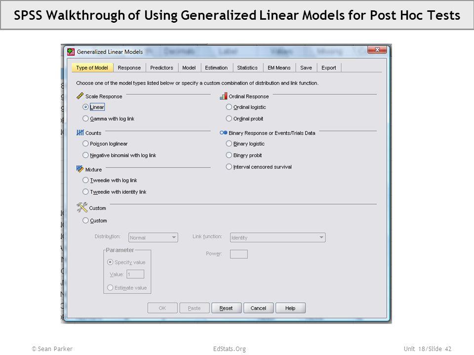 Unit 18/Slide 43 SPSS Walkthrough of Using Generalized Linear Models for Post Hoc Tests © Sean Parker EdStats.Org