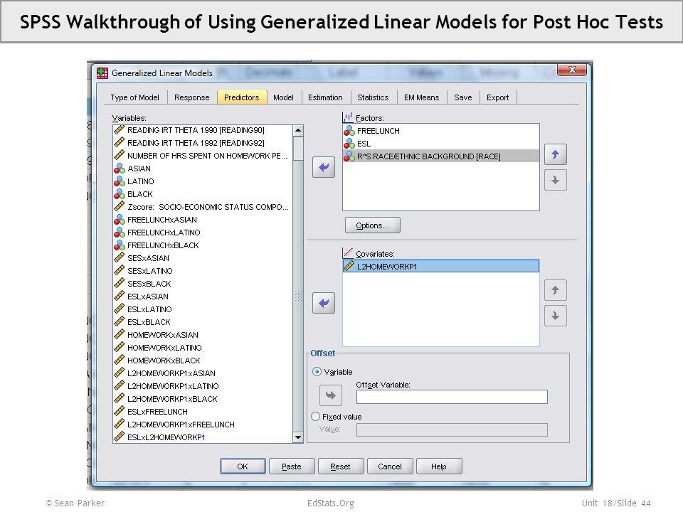 Unit 18/Slide 45 SPSS Walkthrough of Using Generalized Linear Models for Post Hoc Tests © Sean Parker EdStats.Org