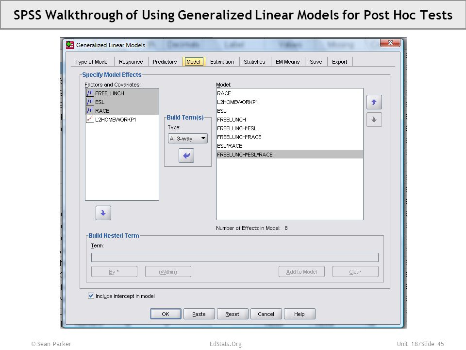 Unit 18/Slide 45 SPSS Walkthrough of Using Generalized Linear Models for Post Hoc Tests © Sean Parker EdStats.Org
