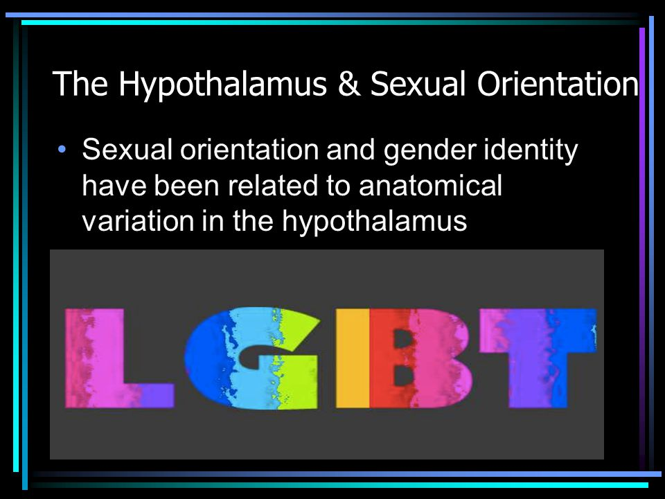 The Hypothalamus & Sexual Orientation Sexual orientation and gender identity have been related to anatomical variation in the hypothalamus