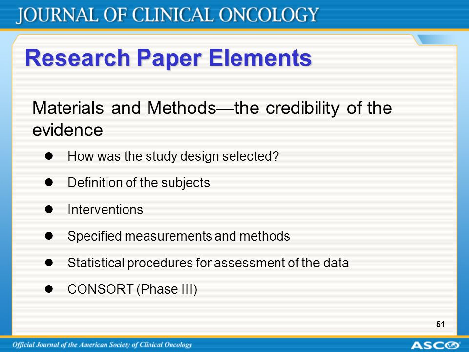 51 Research Paper Elements Materials and Methods—the credibility of the evidence How was the study design selected.