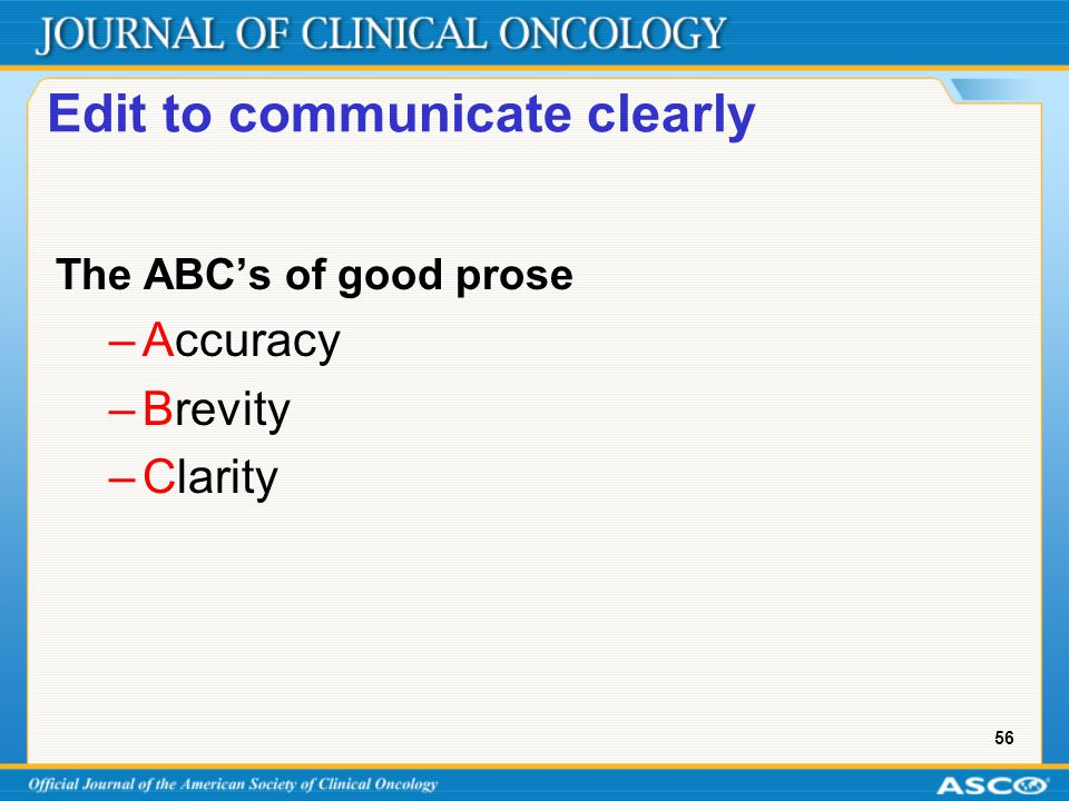 56 Edit to communicate clearly The ABC's of good prose –Accuracy –Brevity –Clarity