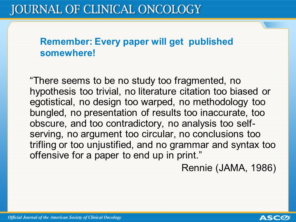 """Remember: Every paper will get published somewhere! """"There seems to be no study too fragmented, no hypothesis too trivial, no literature citation too"""