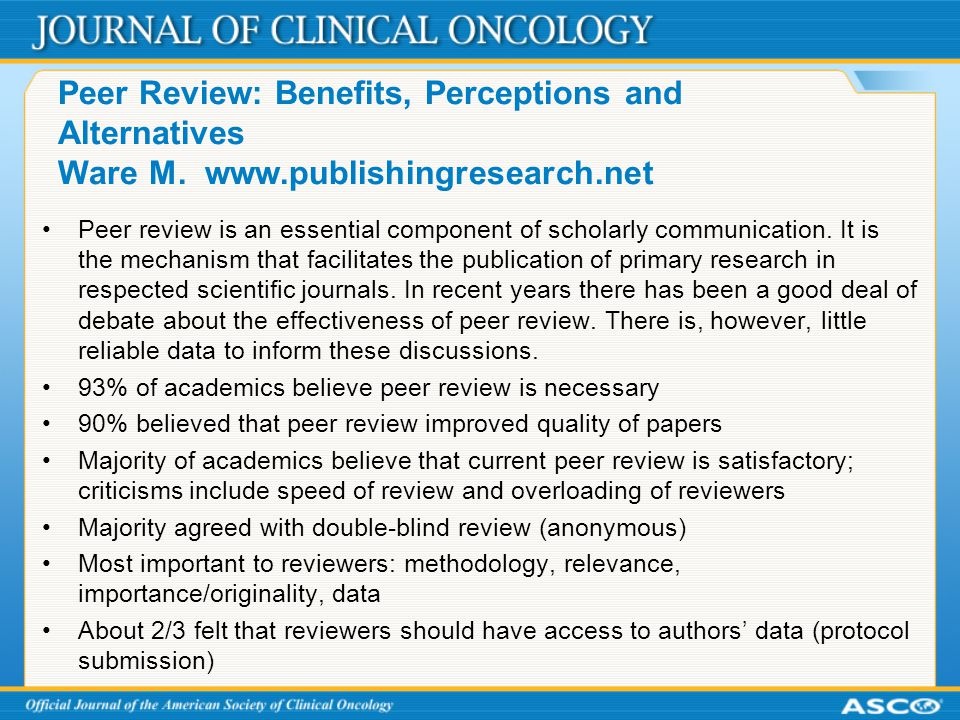 Peer Review: Benefits, Perceptions and Alternatives Ware M.