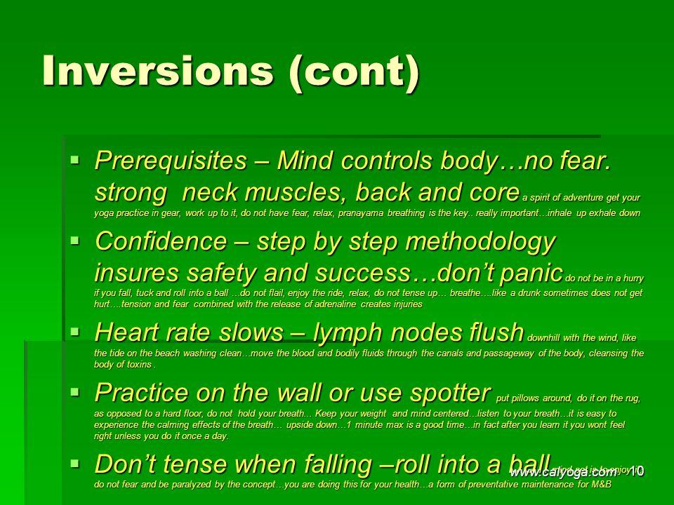 Inversions (cont)  Prerequisites – Mind controls body…no fear.