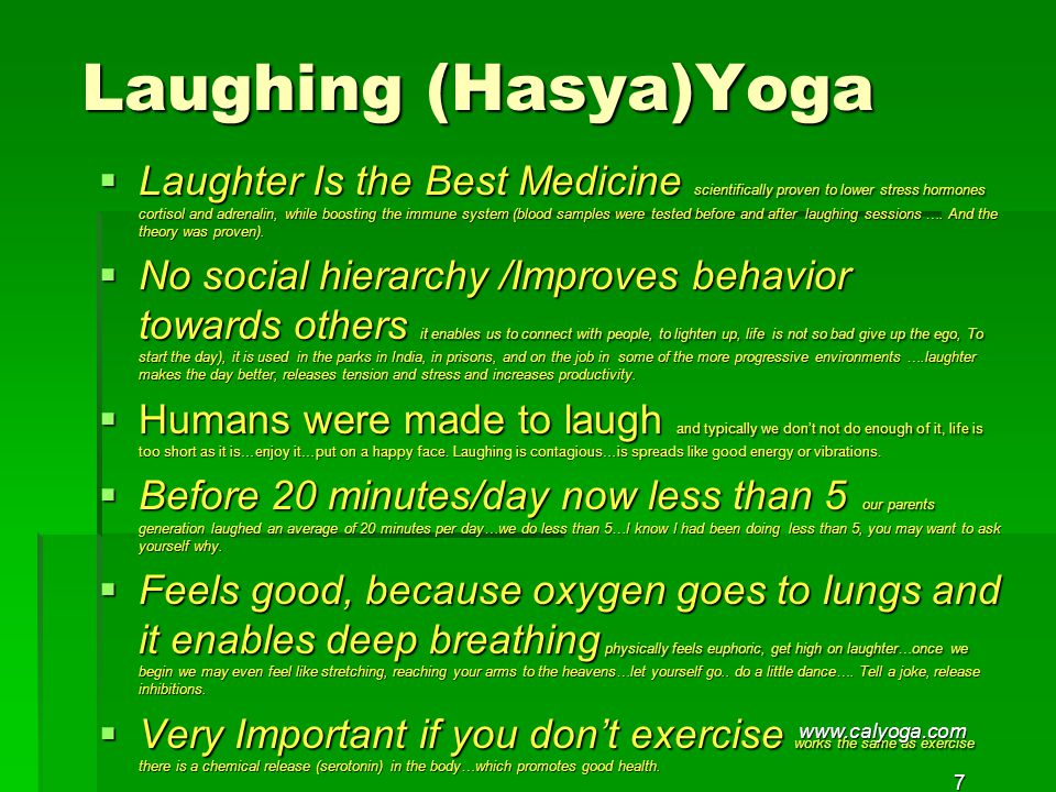Laughing (Hasya)Yoga  Laughter Is the Best Medicine scientifically proven to lower stress hormones cortisol and adrenalin, while boosting the immune