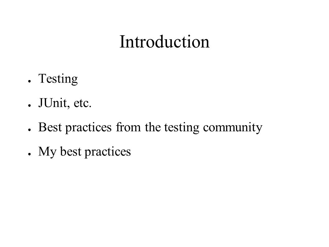 Introduction ● Testing ● JUnit, etc.