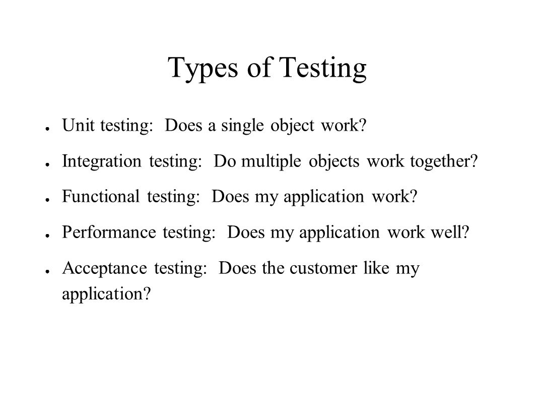 Why Test.● No-brainers: Functional, Acceptance, Performance testing ● Why Unit Test.