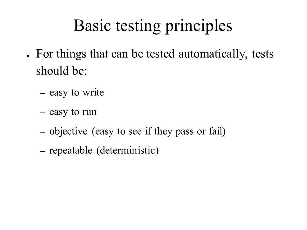 Best practices from the testing community III ● Always verify that tests fail when they should – Particularly important if you're fixing a bug ● Test-Driven Development – Always write a failing test before writing any new code – Refactor