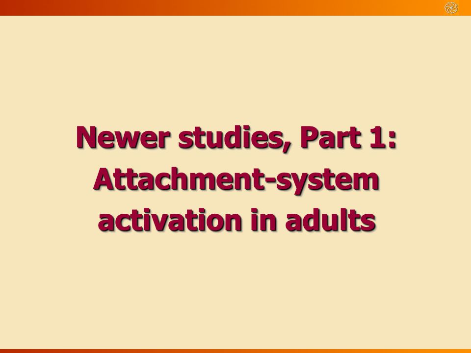 Newer studies, Part 1: Attachment-system activation in adults