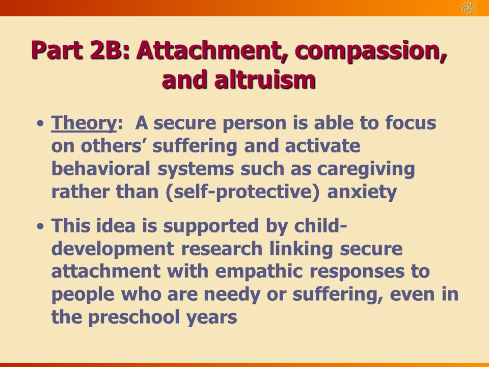 Theory: A secure person is able to focus on others' suffering and activate behavioral systems such as caregiving rather than (self-protective) anxiety