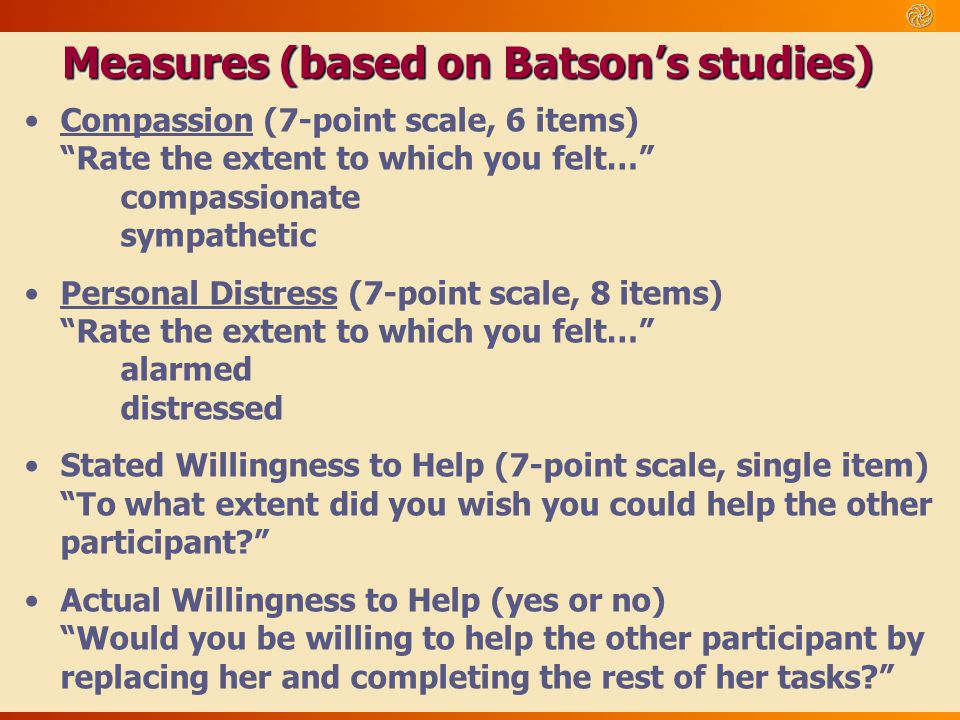 """Measures (based on Batson's studies) Compassion (7-point scale, 6 items) """"Rate the extent to which you felt…"""" compassionate sympathetic Personal Distr"""