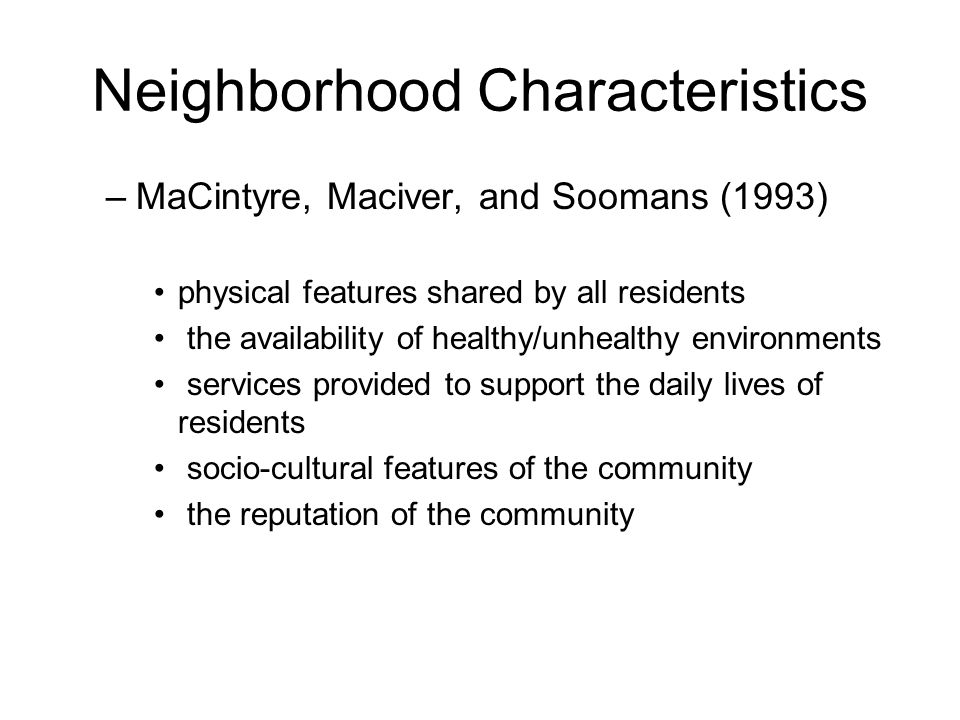 Neighborhood Characteristics –MaCintyre, Maciver, and Soomans (1993) physical features shared by all residents the availability of healthy/unhealthy e