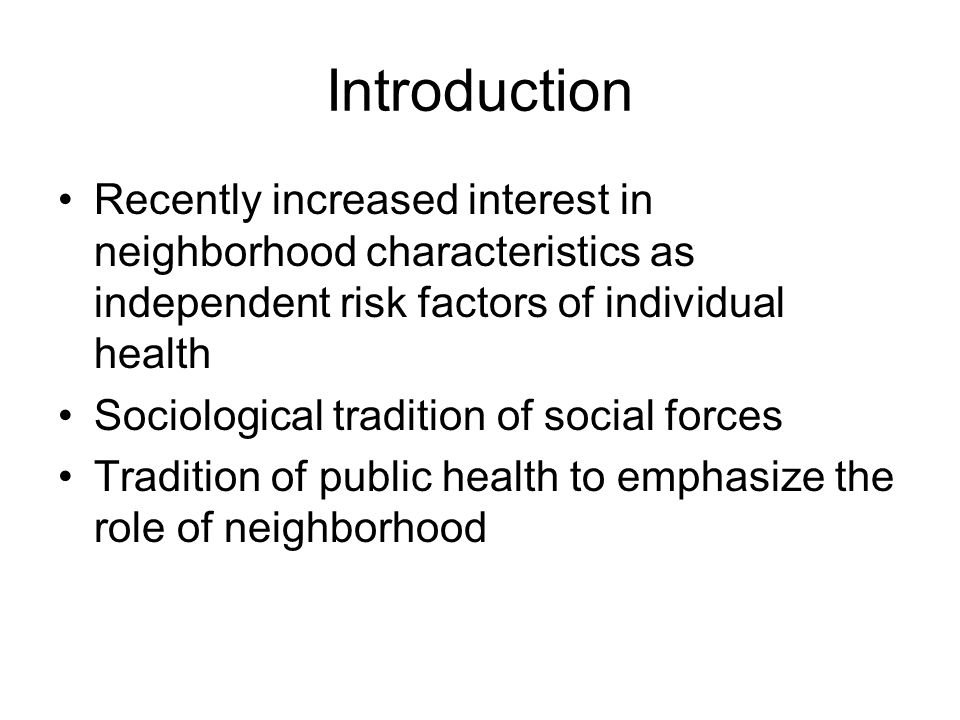 Neighborhood Characteristics –Aber et al (1997) physical environments, community SES, age and sex compositions, residential stability, housing density, institutional resources participation in the community organizations, informal social networks, social cohesion the clarity and consensus about community values and norms