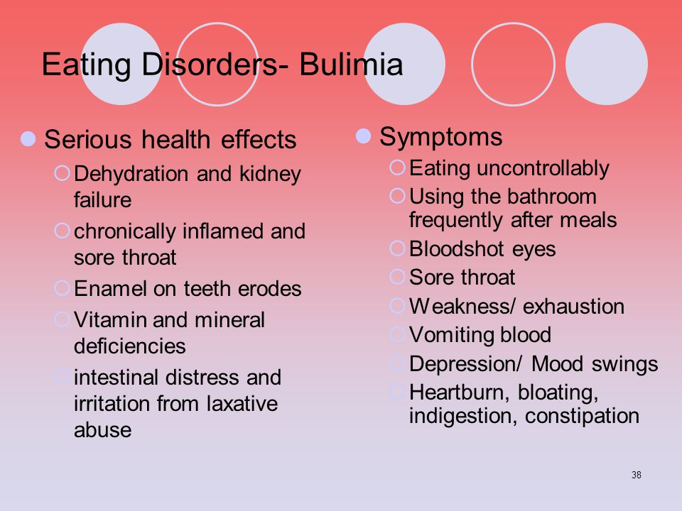 38 Eating Disorders- Bulimia Serious health effects  Dehydration and kidney failure  chronically inflamed and sore throat  Enamel on teeth erodes 