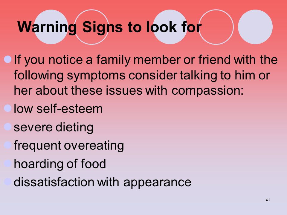 41 Warning Signs to look for If you notice a family member or friend with the following symptoms consider talking to him or her about these issues wit