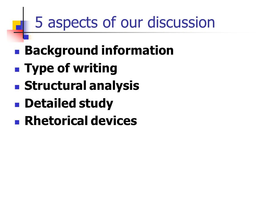 5 aspects of our discussion Background information Type of writing Structural analysis Detailed study Rhetorical devices