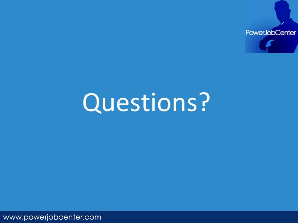 Questions? www.powerjobcenter.com