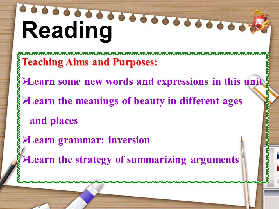 Teaching Aims and Purposes:  Learn some new words and expressions in this unit  Learn the meanings of beauty in different ages and places  Learn grammar: inversion  Learn the strategy of summarizing arguments Reading
