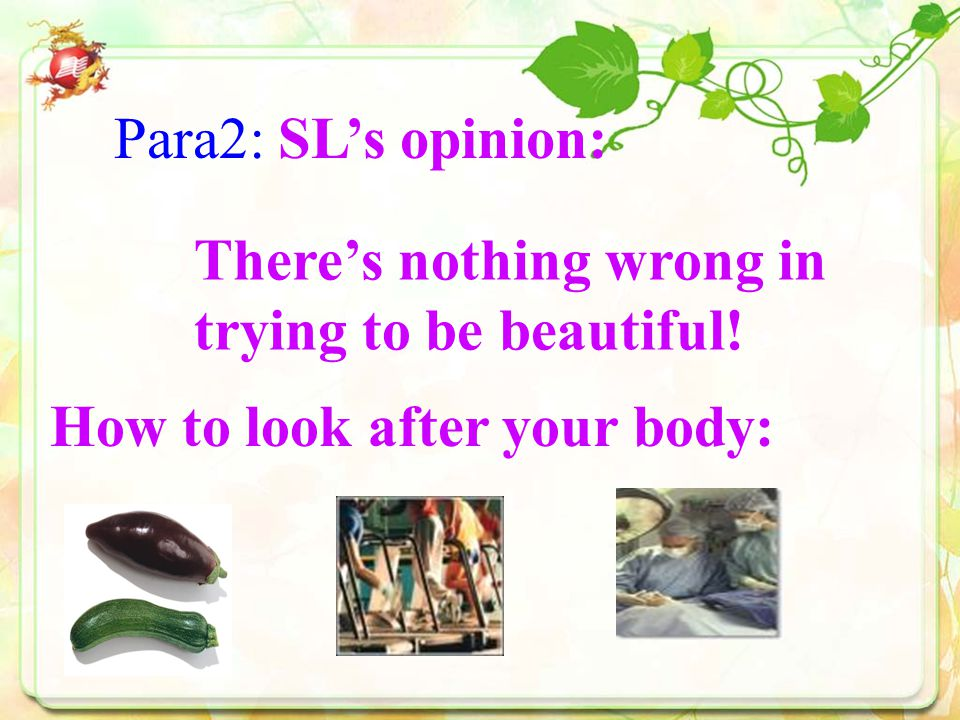 Para2: SL's opinion: There's nothing wrong in trying to be beautiful! How to look after your body: