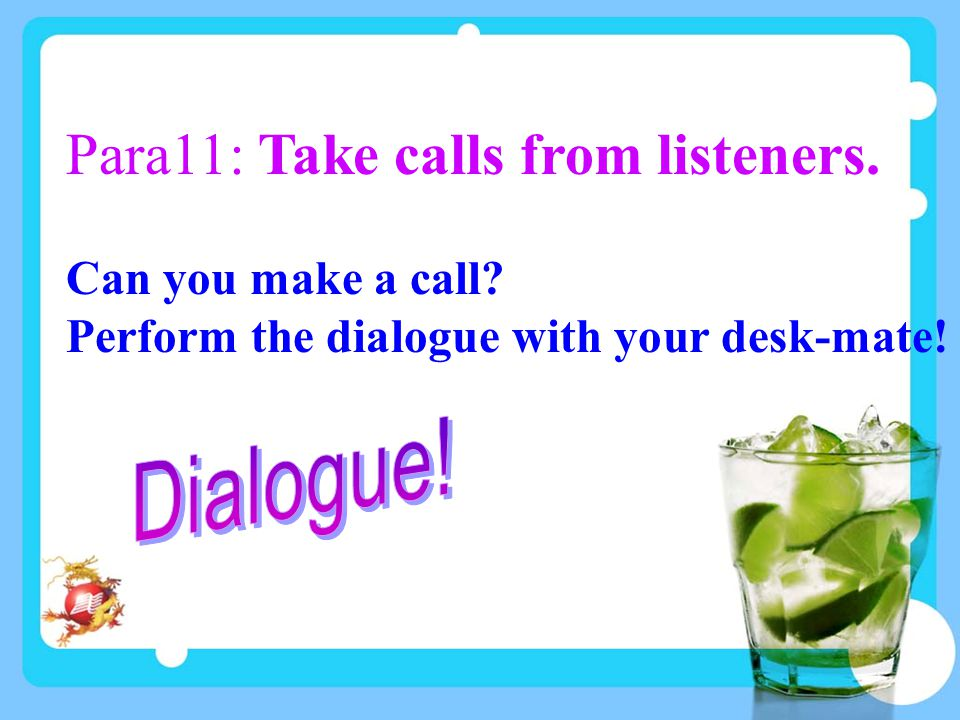 Para11: Take calls from listeners. Can you make a call? Perform the dialogue with your desk-mate!