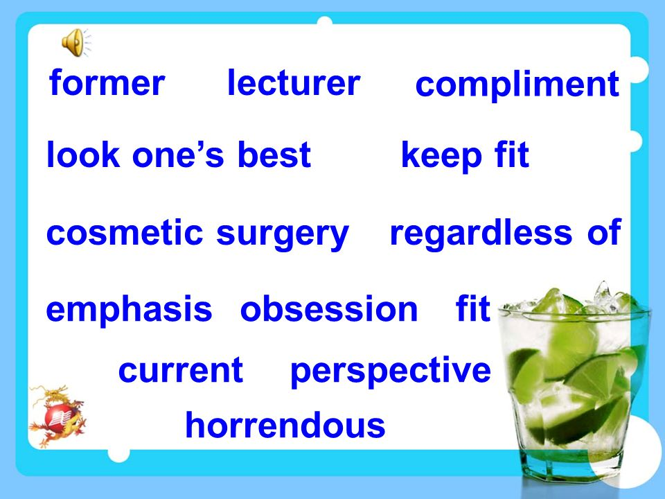 formerlecturer compliment look one's bestkeep fit cosmetic surgeryregardless of emphasisobsessionfit currentperspective horrendous