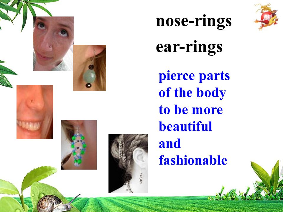 nose-rings ear-rings pierce parts of the body to be more beautiful and fashionable