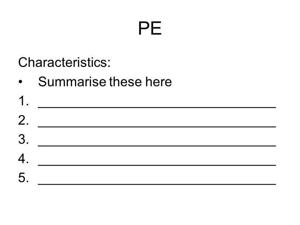 PE Characteristics: Summarise these here 1.________________________________ 2.________________________________ 3.________________________________ 4.__